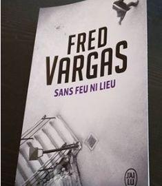 Sans feu ni lieu - Fred VARGAS http://alexmotamots.fr/sans-feu-ni-lieu-fred-vargas/