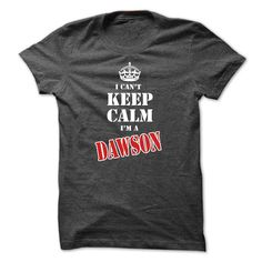#camera #grandma #grandpa #lifestyle #military #states... Nice T-shirts (Deal of the Day) I Cant Keep Calm Im a DAWSON . WeedTshirts  Design Description: DAWSON, are you tired of having to explain yourself? With these T-Shirts, you no longer have to. I Cant Keep Calm Im a DAWSON.  If you don't completely love this Shirt,... Check more at http://weedtshirts.xyz/lifestyle/deal-of-the-day-i-cant-keep-calm-im-a-dawson-weedtshirts.html