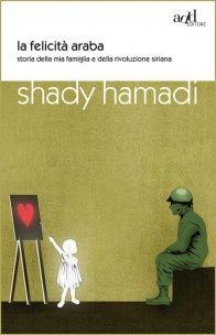Giovani, donne, bambini, uomini invadono le pagine di Shady Hamadi con le loro storie e in 'La felicità araba' i numeri trovano un volto e un nome.