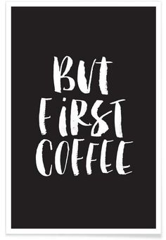But First Coffee as Premium Poster by THE MOTIVATED TYPE | JUNIQE