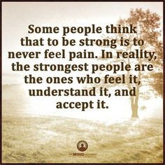 Some people think that to be strong is to never feel pain. In reality the strongest people feel it, understand and accept it - Strong Quotes. Prayer Quotes, Me Quotes, Random Quotes, Mind Unleashed, Life Learning, Strong Quotes, Reality Quotes, Some People, Deep Thoughts