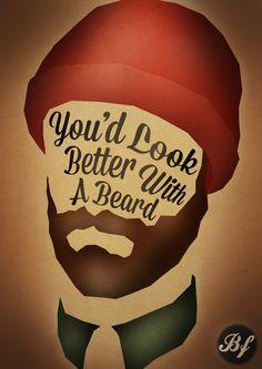 you'd look better with a beard. man art.