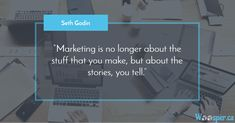"""""""Marketing is no longer about the stuff that you make, but about the stories, you tell. Digital Marketing Quotes, Seth Godin, Long A, Business Quotes, How To Make"""