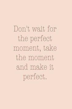 Make the perfect moment...