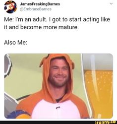 I got to start acting like it and become more mature. Funny Marvel Memes, Marvel Jokes, Dc Memes, Avengers Memes, Funny Relatable Memes, Funny Jokes, Hilarious, Stupid Memes, Stupid Funny