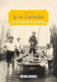 LA VIE D'AUTREFOIS SUR LE BASSIN D'ARCACHON 16,8 x 24 cm, broché, 192 pages, 14,90 €
