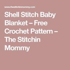 Shell Stitch Baby Blanket – Free Crochet Pattern – The Stitchin Mommy