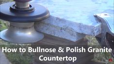 How to bullnose Profile Polish Granite Countertop DIY Using Diamond Prof...