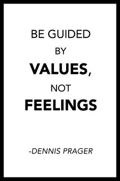 """Dennis Prager quote: """"Be guided by values, not feelings"""""""