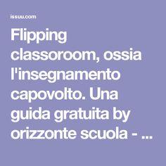 Flipping classoroom, ossia l'insegnamento capovolto. Una guida gratuita by orizzonte scuola - issuu