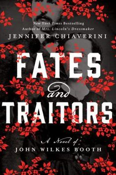 Fates and traitors : a novel of John Wilkes Booth / Jennifer Chiaverini. This title is not available in Middleboro right now, but it is owned by other SAILS libraries. Place your hold today!
