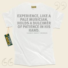 Experience, like a pale musician, holds a dulcimer of patience in his hand.-Elizabeth Barrett Browning This amazing  quotes shirt  is not going to go out of style. We make available classic  quote tees ,  words of wisdom shirts ,  belief shirts , along with  literature tshirts  in appreciation... - http://www.tshirtadvice.com/elizabeth-barrett-browning-t-shirts-experience-love-friendship-tshirts/