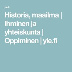 Historia, maailma   Ihminen ja yhteiskunta   Oppiminen   yle.fi
