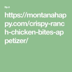 https://montanahappy.com/crispy-ranch-chicken-bites-appetizer/