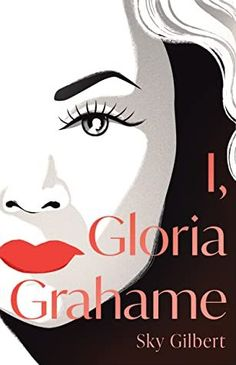 """Book Review for """"I, Gloria Graham"""" by Sky Gilbert. Summary: """"A professor of English literature writes the autobiography of his fantasy alter-ego, wanton movie star Gloria Grahame, while his own sexual desires go frustrated. Denton Moulton — a shy, effeminate male professor — lives inside his head, and inside his head he is really a…"""