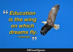 Education is the wing on which dreams fly. Unknown  http://bit.ly/2c8oggF