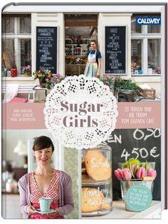 """20 Frauen aus Deutschland, Österreich und der Schweiz erzählen in """"Sugar Girls"""", wie sie ihr eigenes Café eröffnet haben und verraten ihre besten Kuchenrezepte."""