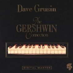 The Gershwin Connection Dave Grusin