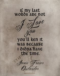If my last words are not I love you or Print on Chalkboard or vintage Outlander Jamie Fraser Quote by TOPStudios on Etsy Jamie Fraser, Fraser Clan, Outlander Quotes, Outlander Book Series, Watch Outlander, Outlander Gifts, Outlander Funny, Outlander Costumes, Sam Heughan