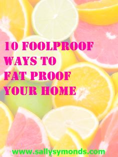 10 Foolproof Ways To Fat Proof Your Home - great tips if you're trying to lose weight and diet!