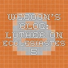 Weedon's Blog: Luther on Ecclesiastes 5