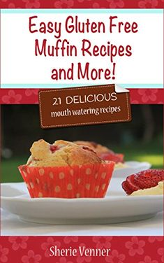 Easy Gluten Free Muffin Recipes and More!: 21 Delicious Mouth Watering Recipes, Sherie Venner - Amazon.com #freebook on August 25