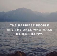 Quotes about Happiness : The happiest people are the ones who make others happy
