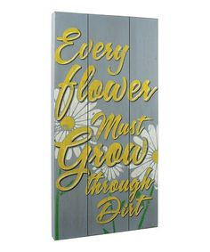 Another great find on #zulily! 'Every Flower Must Grow Through Dirt' Wall Sign #zulilyfinds