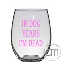 In Dog Years Im Dead - Coffee Mug, Wine Glass, Shot Glass, Stemless Wine Glass by AshandMicki on Etsy (null)