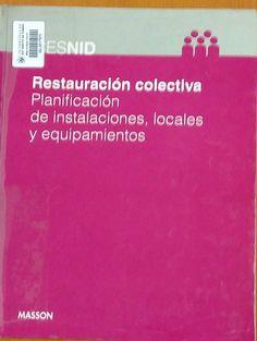 Título: Restauración colectiva, planificación de instalaciones, locales y equipamientos /  Autor: Centre d Ensenyament Superior de Nutricio i Dietetica / Ubicación: FCCTP – Gastronomía – Tercer piso / Código: G 643.3 C43