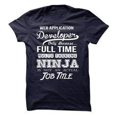 Web Application Developer Ninja Tshirt T-Shirt Hoodie Sweatshirts eoo. Check price ==► http://graphictshirts.xyz/?p=61658
