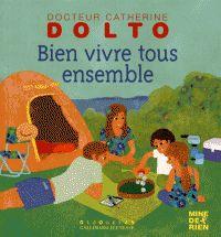 Catherine Dolto et Colline Faure-Poirée - Bien vivre tous ensemble/ http://hip.univ-orleans.fr/ipac20/ipac.jsp?session=1453976DY6320.1565&profile=scd&source=~!la_source&view=subscriptionsummary&uri=full=3100001~!575138~!1&ri=6&aspect=subtab48&menu=search&ipp=25&spp=20&staffonly=&term=Bien+vivre+tous+ensemble&index=.GK&uindex=&aspect=subtab48&menu=search&ri=6
