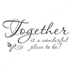 """Together Is A Wonderful Place To Be."" Wall Quote 