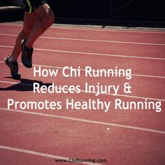 How Chi Running Reduces Injury...Read more!--Definitely might try these techniques to lead to injury free running!!