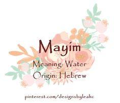 Baby Girl Name: Mayim. Meaning: Water. Origin: Hebrew. Nickname: Maya.