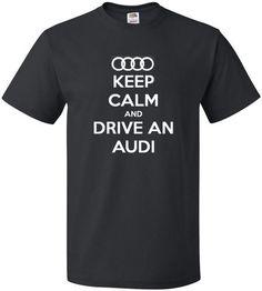 Keep Calm and Drive An Audi