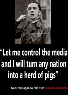 Image result for goebbels tell a lie once it dies quietly, tell a lie a thousand times....