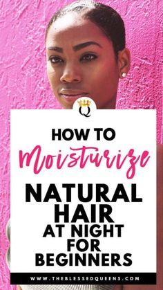 How To Moisturize Natural Hair At Night For Beginners - The Blessed Queens - Top Trends Best Natural Hair Products, Natural Hair Regimen, Natural Hair Care Tips, Long Natural Hair, Natural Hair Updo, Natural Haircare, Natural Hair Growth, Natural Curls, Natural Hair Styles