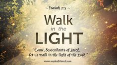 """""""Come, descendants of Jacob, let us walk in the light of the Lord."""" #Isaiah 2:5"""
