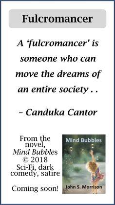 Fulcromancer - quote from Mind Bubbles, a novel by John S. Morrison. Sci-Fi, dark comedy, satire, upmarket fiction, 64,000 words.#MeToo, fans of Douglas Adams, Kurt Vonnegut, Christopher Steinsvold.