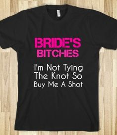 Bride's Bitches I'm Not Tying The Knot So Buy Me A Shot T-Shirt from Glamfoxx Shirts