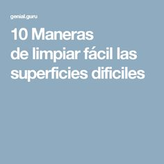 10Maneras delimpiar fácil las superficies dificiles Diy And Crafts, Cleaning, Cottage, House, Good Ideas, Household Tips, Useful Life Hacks, Home Cleaning, Cleaning Hacks
