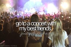 Go to concert with my best friends
