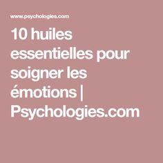 10 huiles essentielles pour soigner les émotions | Psychologies.com