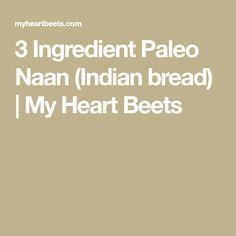 3 Ingredient Paleo Naan (Indian bread) | My Heart Beets
