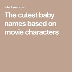 The cutest baby names based on movie characters
