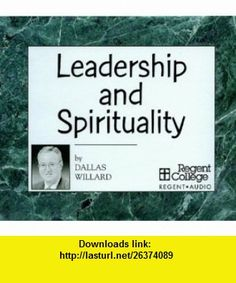Leadership and Spirituality (9781573836128) Dallas Willard , ISBN-10: 1573836125  , ISBN-13: 978-1573836128 ,  , tutorials , pdf , ebook , torrent , downloads , rapidshare , filesonic , hotfile , megaupload , fileserve