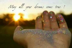 May all your dreams come true.