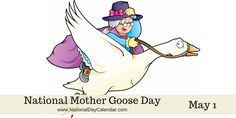 NATIONAL MOTHER GOOSE DAY National Mother Goose Day is observed each year on May 1 . This day honors Mother Goose, the imaginary author of a collection of fairy tales and nursery rhymes we loved a…