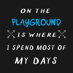 Check out this awesome 'On+the+Playground+is+Where+I+Spend+Most+of+My+Days+Mom+Shirt' design on Mom Shirts, Playground, Shirt Designs, Day, Awesome, Check, T Shirt, Women, Tee